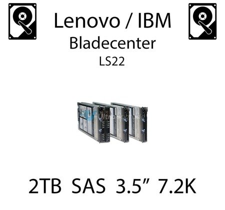 """2TB 3.5"""" dedykowany dysk serwerowy SAS do serwera Lenovo / IBM Bladecenter LS22, HDD Enterprise 7.2k, 600MB/s - 90Y8572"""