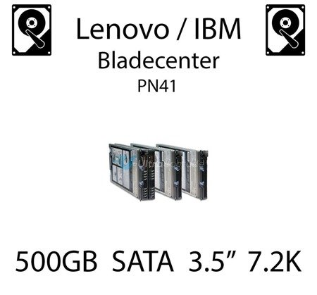 "500GB 3.5"" dedykowany dysk serwerowy SATA do serwera Lenovo / IBM Bladecenter PN41, HDD Enterprise 7.2k, 300MB/s - 39M4514"
